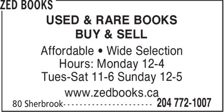 Zed Books (204-772-1007) - Display Ad - USED & RARE BOOKS BUY & SELL Affordable • Wide Selection Hours: Monday 12-4 Tues-Sat 11-6 Sunday 12-5 www.zedbooks.ca  USED & RARE BOOKS BUY & SELL Affordable • Wide Selection Hours: Monday 12-4 Tues-Sat 11-6 Sunday 12-5 www.zedbooks.ca