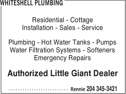Whiteshell Plumbing (204-345-3421) - Annonce illustrée - Residential - Cottage Installation - Sales - Service Plumbing - Hot Water Tanks - Pumps Water Filtration Systems - Softeners Emergency Repairs Authorized Little Giant Dealer