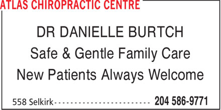 Atlas Chiropractic Centre (204-586-9771) - Display Ad - DR DANIELLE BURTCH Safe & Gentle Family Care New Patients Always Welcome  DR DANIELLE BURTCH Safe & Gentle Family Care New Patients Always Welcome