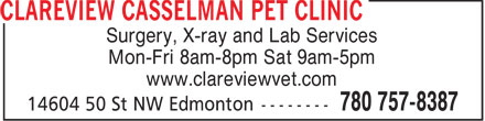 Clareview Casselman Pet Clinic (780-757-8387) - Annonce illustrée - Surgery, X-ray and Lab Services Mon-Fri 8am-8pm Sat 9am-5pm www.clareviewvet.com