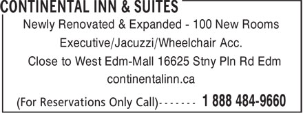 Continental Inn & Suites (1-888-484-9660) - Annonce illustrée - Newly Renovated & Expanded - 100 New Rooms Executive/Jacuzzi/Wheelchair Acc. Close to West Edm-Mall 16625 Stny Pln Rd Edm continentalinn.ca