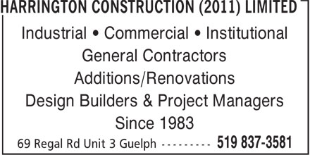 Harrington Construction (2011) Limited (519-837-3581) - Display Ad - Industrial • Commercial • Institutional General Contractors Additions/Renovations Design Builders & Project Managers Since 1983