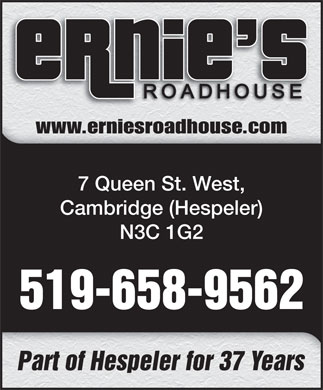 Ernies Roadhouse (519-658-9562) - Annonce illustr&eacute;e - www.erniesroadhouse.com 7 Queen St. West, Cambridge (Hespeler) N3C 1G2 519-658-9562 Part of Hespeler for 37 Years