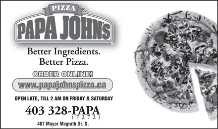 Papa John's Pizza (403-328-7272) - Annonce illustrée - Better Ingredients.Better Ingredients. Better Pizza. ORDER ONLINE! OPEN LATE, TILL 2 AM ON FRIDAY & SATURDAY 403 328-PAPA (7272) 487 Mayor Magrath Dr. S.