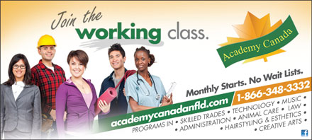 Academy Canada (1-866-883-9229) - Annonce illustrée - Lait Monthly ists. Starts. No W 1-86 86-34-3332 acade MUSIC LAW TECHNOLOGY ATION   ANIMAL CARE mycanadanfld.com ADMINISTRSKILLED TRADES AHAIRSTYLING & ESTHETICS            CRETIVE ARTS PROGRAMS IN