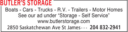 "Butler's Storage (204-832-2941) - Annonce illustrée - Boats - Cars - Trucks - R.V. - Trailers - Motor Homes See our ad under ""Storage - Self Service"" www.butlerstorage.com"