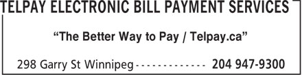"TelPay Electronic Bill Payment Services (204-947-9300) - Annonce illustrée - ""The Better Way to Pay / Telpay.ca""  ""The Better Way to Pay / Telpay.ca"""