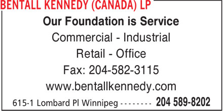 Bentall Kennedy (Canada) LP (204-589-8202) - Display Ad - Our Foundation is Service Commercial - Industrial Retail - Office Fax: 204-582-3115 www.bentallkennedy.com