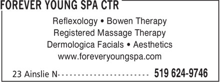 Forever Young Spa (519-624-9746) - Annonce illustrée - Reflexology • Bowen Therapy Registered Massage Therapy Dermologica Facials • Aesthetics www.foreveryoungspa.com