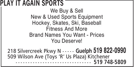 Play It Again Sports (519-822-0990) - Display Ad - We Buy & Sell New & Used Sports Equipment Hockey, Skates, Ski, Baseball Fitness And More Brand Names You Want - Prices You Deserve!