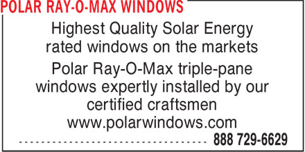 Polar Ray-O-Max Windows (1-888-729-6629) - Annonce illustrée - Highest Quality Solar Energy rated windows on the markets Polar Ray-O-Max triple-pane windows expertly installed by our certified craftsmen www.polarwindows.com