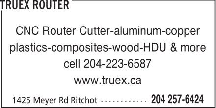 Truex Router (204-257-6424) - Annonce illustrée - CNC Router Cutter-aluminum-copper plastics-composites-wood-HDU & more cell 204-223-6587 www.truex.ca