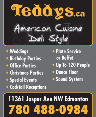Teddy's Restaurant (780-488-0984) - Display Ad - Plate Service or Buffet Birthday Parties Up To 120 People Office Parties Dance Floor Christmas Parties Sound System Special Events Cocktail Receptions 11361 Jasper Ave NW Edmonton Weddings 780 488-0984