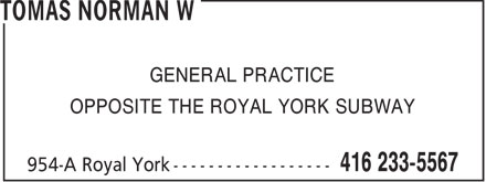 Tomas Norman W (416-233-5567) - Annonce illustrée - GENERAL PRACTICE OPPOSITE THE ROYAL YORK SUBWAY  GENERAL PRACTICE OPPOSITE THE ROYAL YORK SUBWAY