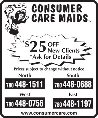Consumer Care Maids (780-448-0688) - Annonce illustrée - * OFF $ 25 New Clients *Ask for Details Prices subject to change without notice North South 780448-1511 780448-0688 West East 780448-0756 780448-1197 www.consumercare.com