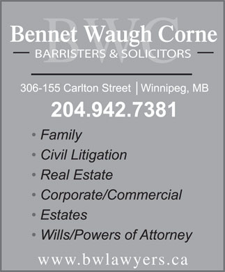 Bennet Waugh Corne (204-942-7381) - Annonce illustr&eacute;e - Bennet Waugh Corne BARRISTERS &amp; SOLICITORS BWC www.bwlawyers.ca