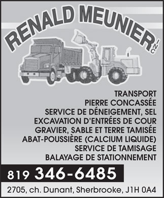 Meunier R&eacute;nald Inc (819-346-6485) - Annonce illustr&eacute;e - NI TRANSPORT PIERRE CONCASS&Eacute;E SERVICE DE D&Eacute;NEIGEMENT, SEL EXCAVATION D ENTR&Eacute;ES DE COUR GRAVIER, SABLE ET TERRE TAMIS&Eacute;E ABAT-POUSSI&Egrave;RE (CALCIUM LIQUIDE) SERVICE DE TAMISAGE BALAYAGE DE STATIONNEMENT 819 346-6485 2705, ch. Dunant, Sherbrooke, J1H 0A4