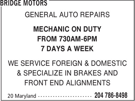 Bridge Motors (204-786-8498) - Display Ad - GENERAL AUTO REPAIRS MECHANIC ON DUTY FROM 730AM-6PM 7 DAYS A WEEK WE SERVICE FOREIGN & DOMESTIC & SPECIALIZE IN BRAKES AND FRONT END ALIGNMENTS  GENERAL AUTO REPAIRS MECHANIC ON DUTY FROM 730AM-6PM 7 DAYS A WEEK WE SERVICE FOREIGN & DOMESTIC & SPECIALIZE IN BRAKES AND FRONT END ALIGNMENTS
