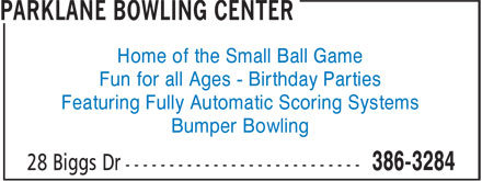 Parklane Bowling Center (506-386-3284) - Display Ad - Home of the Small Ball Game Fun for all Ages - Birthday Parties Featuring Fully Automatic Scoring Systems Bumper Bowling  Home of the Small Ball Game Fun for all Ages - Birthday Parties Featuring Fully Automatic Scoring Systems Bumper Bowling