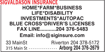 Sigvaldason Insurance (204-376-2679) - Annonce illustrée - HOME*FARM*BUSINESS LIFE*DISABILITY INVESTMENTS*AUTOPAC BLUE CROSS*DRIVER'S LICENSES FAX LINE...........204 376-5483 33 MainSt Riverton 204 378-5172