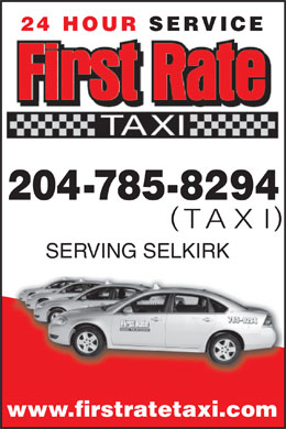 First Rate Taxi (204-785-8294) - Display Ad - TAXI SERVING SELKIRK www.firstratetaxi.com 24 HOUR SERVICE 204-785-8294