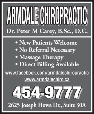 Armdale Chiropractic (902-454-9777) - Annonce illustrée - ARMDALE CHIROPRACTIC Dr. Peter M Carey, B.Sc., D.C. New Patients Welcome No Referral Necessary Massage Therapy Direct Billing Available www.facebook.com/armdalechiropractic www.armdalechiro.ca 4549777 4549777 2625 Joseph Howe Dr., Suite 30A