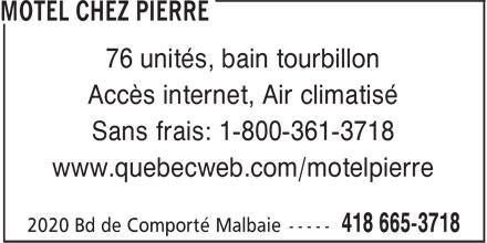 Motel Chez Pierre (418-665-3718) - Display Ad - 76 unités, bain tourbillon Accès internet, Air climatisé Sans frais: 1-800-361-3718 www.quebecweb.com/motelpierre