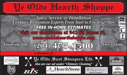 Ye Olde Hearth Shoppe (204-475-1500) - Display Ad - Sales, Service & Installation Fireplace Renovation Experts From Start to Finish & After Visit our showroom at 942 St. James St. www.yeoldehearthshoppe.com Financing OAC Free Parking (204) 475-1500