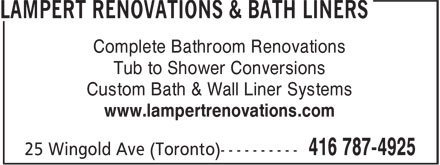Lampert Renovations (416-787-4925) - Display Ad - Complete Bathroom Renovations Tub to Shower Conversions Custom Bath & Wall Liner Systems www.lampertrenovations.com Complete Bathroom Renovations Tub to Shower Conversions Custom Bath & Wall Liner Systems www.lampertrenovations.com