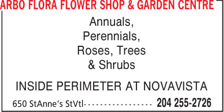 Arbo Flora Flower Shop & Garden Centre (204-255-2726) - Display Ad - Annuals, Perennials, Roses, Trees & Shrubs INSIDE PERIMETER AT NOVAVISTA