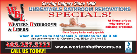 Western Bathrooms & Liners (403-257-3222) - Annonce illustrée - Serving Calgary Since 1989S Serving Calgary Since 1989Serving Calgary Since 1989 At these prices why cover up W ATHROOMS ATHROOMS W ATHROOMS ATHROOM S existing problems & LINERS Check Calgary Sun for weekly specials When it comes to bathrooms & kitchens we do it all Visit our showroom  - 501 Cleveland Cres. SE (just off 42 Ave. SE) 403.257.3222 www.westernbathrooms.ca CALL US TODAY!