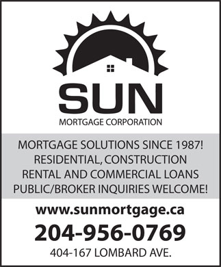 Sun Mortgage Corporation (204-956-0769) - Annonce illustrée - MORTGAGE SOLUTIONS SINCE 1987! RESIDENTIAL, CONSTRUCTION RENTAL AND COMMERCIAL LOANS PUBLIC/BROKER INQUIRIES WELCOME! www.sunmortgage.ca 204-956-0769 404-167 LOMBARD AVE.