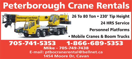 Peterborough Crane Rental (705-741-5353) - Display Ad - Peterborough Crane Rentals 26 To 80 Ton   230  Tip Height Peterborough Crane Rentals 24 HRS Service Personnel Platforms Mobile Cranes & Boom Trucks 705-741-5353    1-866-689-5353 Mike - 705-749-7438 E-mail: ptbocranerental@bellnet.ca 1454 Moore Dr, Cavan 26 To 80 Ton   230  Tip Height Peterborough Crane Rentals 24 HRS Service Personnel Platforms Mobile Cranes & Boom Trucks 705-741-5353    1-866-689-5353 Mike - 705-749-7438 E-mail: ptbocranerental@bellnet.ca 1454 Moore Dr, Cavan Peterborough Crane Rentals