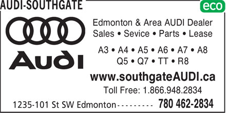 Audi-Southgate (780-462-2834) - Display Ad - Edmonton & Area AUDI Dealer Sales • Sevice • Parts • Lease A3 • A4 • A5 • A6 • A7 • A8 Q5 • Q7 • TT • R8 www.southgateAUDI.ca Toll Free: 1.866.948.2834
