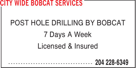 City Wide Bobcat Services (204-228-6349) - Annonce illustrée - POST HOLE DRILLING BY BOBCAT 7 Days A Week Licensed & Insured  POST HOLE DRILLING BY BOBCAT 7 Days A Week Licensed & Insured  POST HOLE DRILLING BY BOBCAT 7 Days A Week Licensed & Insured  POST HOLE DRILLING BY BOBCAT 7 Days A Week Licensed & Insured