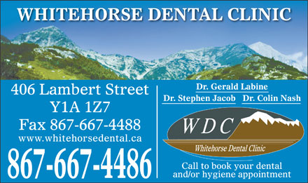 Whitehorse Dental Clinic Inc (867-667-4486) - Annonce illustrée - WHITEHORSE DENTAL CLINIC Dr. Gerald Labine 406 Lambert Street Dr. Stephen Jacob   Dr. Colin Nash Y1A 1Z7 Fax 867-667-4488 www.whitehorsedental.ca Call to book your dental and/or hygiene appointment 867-667-4486