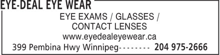 Eye-Deal Eyewear (204-272-9766) - Annonce illustrée - EYE EXAMS / GLASSES / CONTACT LENSES www.eyedealeyewear.ca  EYE EXAMS / GLASSES / CONTACT LENSES www.eyedealeyewear.ca