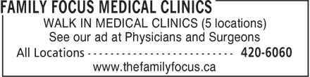 Family Focus Medical Clinics (902-701-8051) - Display Ad - WALK IN MEDICAL CLINICS (5 locations) See our ad at Physicians and Surgeons www.thefamilyfocus.ca