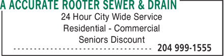 A Accurate Rooter Sewer & Drain (204-999-1555) - Annonce illustrée - 24 Hour City Wide Service Residential - Commercial Seniors Discount  24 Hour City Wide Service Residential - Commercial Seniors Discount