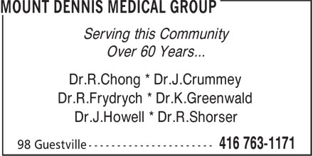 Mount Dennis Medical Group (416-763-1171) - Annonce illustrée - Serving this Community Over 60 Years... Dr.R.Chong * Dr.J.Crummey Dr.R.Frydrych * Dr.K.Greenwald Dr.J.Howell * Dr.R.Shorser