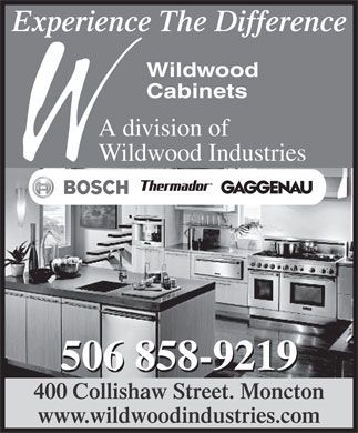 Wildwood Cabinets Ltd (506-858-9219) - Display Ad - Experience The Difference Wildwood Cabinets A division of Wildwood Industries 506 858-9219 400 Collishaw Street. Moncton www.wildwoodindustries.com