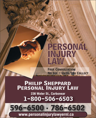Sheppard Philip Law Office (1-855-596-0258) - Annonce illustr&eacute;e - PERSONAL INJURY LAW Free Consultation No Fee - Until You Collect Philip Sheppard Personal Injury Law 236 Water St., Carbonear 1-800-506-6503 596-6500 786-6502 www.personalinjurylawyernl.ca PERSONAL INJURY LAW Free Consultation No Fee - Until You Collect Philip Sheppard Personal Injury Law 236 Water St., Carbonear 1-800-506-6503 596-6500 786-6502 www.personalinjurylawyernl.ca