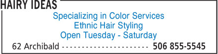 Hairy Ideas (506-855-5545) - Display Ad - Specializing in Color Services Ethnic Hair Styling Open Tuesday - Saturday Specializing in Color Services Ethnic Hair Styling Open Tuesday - Saturday