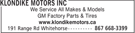 Klondike Motors Inc (867-668-3121) - Annonce illustrée - We Service All Makes & Models GM Factory Parts & Tires www.klondikemotors.ca  We Service All Makes & Models GM Factory Parts & Tires www.klondikemotors.ca