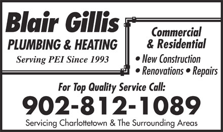 Gillis Blair Plumbing & Heating (902-628-9949) - Display Ad - For Top Quality Service Call: 902-812-1089 Servicing Charlottetown & The Surrounding Areas Commercial & Residential New Construction Renovations   Repairs