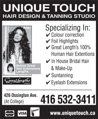 Unique Touch Suntanning & Hair Design (416-532-3411) - Annonce illustrée - UNIQUE TOUCH HAIR DESIGN & TANNING STUDIO After Specializing In: 4 Colour correction 4 Foil Highlights 4 Great Length s 100% Human Hair Extentions 4 In House Bridal Hair Before Great Hair Extensions & Make-Up Lengths 4 Suntanning CANADA 4 Eyelash Extensions 426 Ossington Ave. (At College) 416 532-3411 www.uniquetouch.ca UNIQUE TOUCH HAIR DESIGN & TANNING STUDIO After Specializing In: 4 Colour correction 4 Foil Highlights 4 Great Length s 100% Human Hair Extentions 4 In House Bridal Hair Before Great Hair Extensions & Make-Up Lengths 4 Suntanning CANADA 4 Eyelash Extensions 426 Ossington Ave. (At College) 416 532-3411 www.uniquetouch.ca
