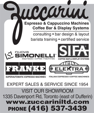 Zuccarini Importing Company Ltd (416-537-3439) - Annonce illustrée - Espresso & Cappuccino Machines Coffee Bar & Display Systems consulting   bar design & layout barista training   certified service espresso coffee machines COFFEE BAR & DISPLAY SYSTEMS ITALIAN ESPRESSO COFFEE MACHINES SUPERAUTOMATIC ESPRESSO MACHINES EXPERT SALES & SERVICE SINCE 1954 VISIT OUR SHOWROOM 1335 Davenport Rd, Toronto (east of Dufferin) www.zuccariniltd.com PHONE (416) 537-3439  Espresso & Cappuccino Machines Coffee Bar & Display Systems consulting   bar design & layout barista training   certified service espresso coffee machines COFFEE BAR & DISPLAY SYSTEMS ITALIAN ESPRESSO COFFEE MACHINES SUPERAUTOMATIC ESPRESSO MACHINES EXPERT SALES & SERVICE SINCE 1954 VISIT OUR SHOWROOM 1335 Davenport Rd, Toronto (east of Dufferin) www.zuccariniltd.com PHONE (416) 537-3439  Espresso & Cappuccino Machines Coffee Bar & Display Systems consulting   bar design & layout barista training   certified service espresso coffee machines COFFEE BAR & DISPLAY SYSTEMS ITALIAN ESPRESSO COFFEE MACHINES SUPERAUTOMATIC ESPRESSO MACHINES EXPERT SALES & SERVICE SINCE 1954 VISIT OUR SHOWROOM 1335 Davenport Rd, Toronto (east of Dufferin) www.zuccariniltd.com PHONE (416) 537-3439  Espresso & Cappuccino Machines Coffee Bar & Display Systems consulting   bar design & layout barista training   certified service espresso coffee machines COFFEE BAR & DISPLAY SYSTEMS ITALIAN ESPRESSO COFFEE MACHINES SUPERAUTOMATIC ESPRESSO MACHINES EXPERT SALES & SERVICE SINCE 1954 VISIT OUR SHOWROOM 1335 Davenport Rd, Toronto (east of Dufferin) www.zuccariniltd.com PHONE (416) 537-3439  Espresso & Cappuccino Machines Coffee Bar & Display Systems consulting   bar design & layout barista training   certified service espresso coffee machines COFFEE BAR & DISPLAY SYSTEMS ITALIAN ESPRESSO COFFEE MACHINES SUPERAUTOMATIC ESPRESSO MACHINES EXPERT SALES & SERVICE SINCE 1954 VISIT OUR SHOWROOM 1335 Davenport Rd, Toronto (east of Dufferin) www.zuccariniltd.com PHONE (416) 537-3439  Espresso & Cappuccino Machines Coffee Bar & Display Systems consulting   bar design & layout barista training   certified service espresso coffee machines COFFEE BAR & DISPLAY SYSTEMS ITALIAN ESPRESSO COFFEE MACHINES SUPERAUTOMATIC ESPRESSO MACHINES EXPERT SALES & SERVICE SINCE 1954 VISIT OUR SHOWROOM 1335 Davenport Rd, Toronto (east of Dufferin) www.zuccariniltd.com PHONE (416) 537-3439