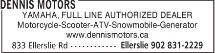 Dennis Motors (902-831-2229) - Display Ad - YAMAHA, FULL LINE AUTHORIZED DEALER Motorcycle-Scooter-ATV-Snowmobile-Generator YAMAHA, FULL LINE AUTHORIZED DEALER Motorcycle-Scooter-ATV-Snowmobile-Generator www.dennismotors.ca www.dennismotors.ca