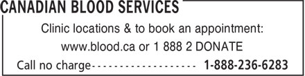 Canadian Blood Services (613-739-2300) - Display Ad - Clinic locations & to book an appointment: www.blood.ca or 1 888 2 DONATE  Clinic locations & to book an appointment: www.blood.ca or 1 888 2 DONATE