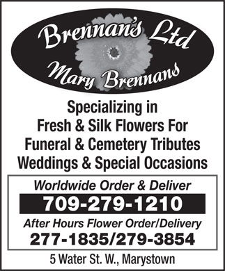 Brennans Ltd - Mary Brennans (709-279-1210) - Display Ad - Specializing in Fresh & Silk Flowers For Funeral & Cemetery Tributes Weddings & Special Occasions Worldwide Order & Deliver 709-279-1210 After Hours Flower Order/Delivery 277-1835/279-3854 5 Water St. W., Marystown